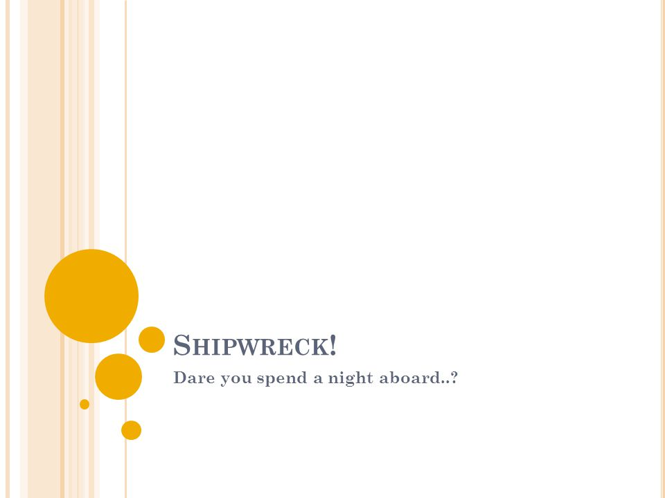 S HIPWRECK ! Dare you spend a night aboard..?