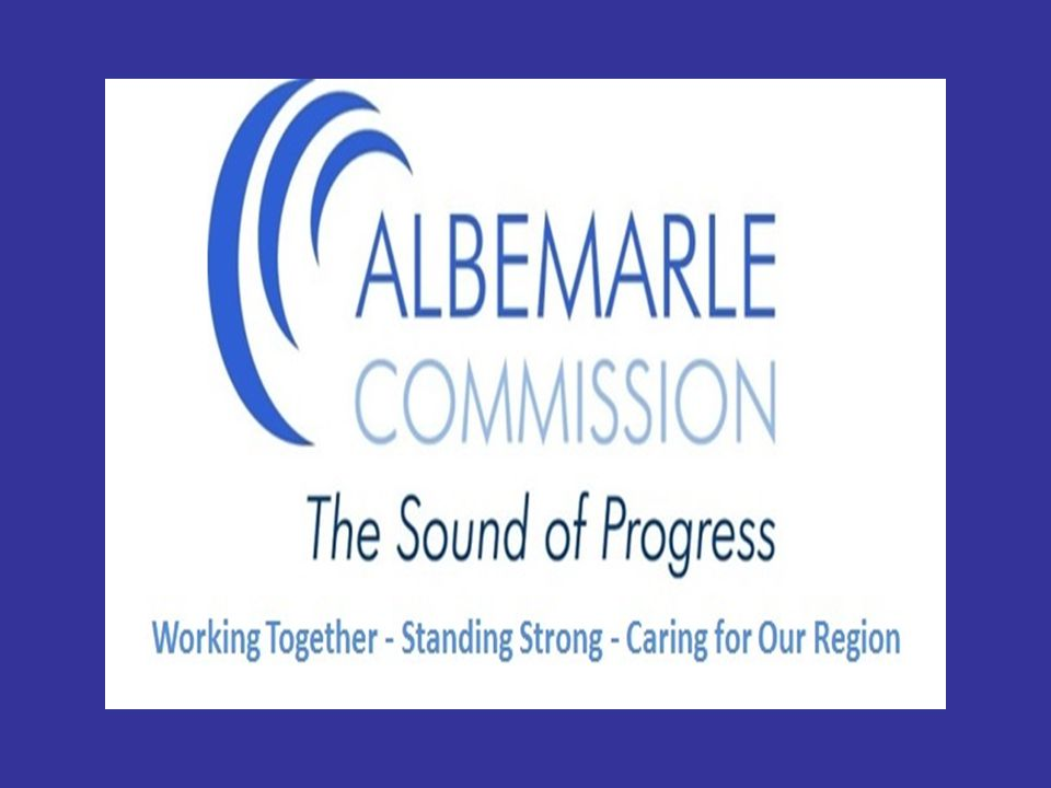 The Albemarle Commission Founded in 1969 by the General Assembly Mission: improve member governments ability to enhance quality of lives of citizens Objective: Provide direct Services, grant writing, planning and assessment, program development and management, and economic development Represent: Counties of Camden, Chowan, Currituck, Dare, Gates, Hyde, Pasquotank, Perquimans, Tyrrell, and Washington