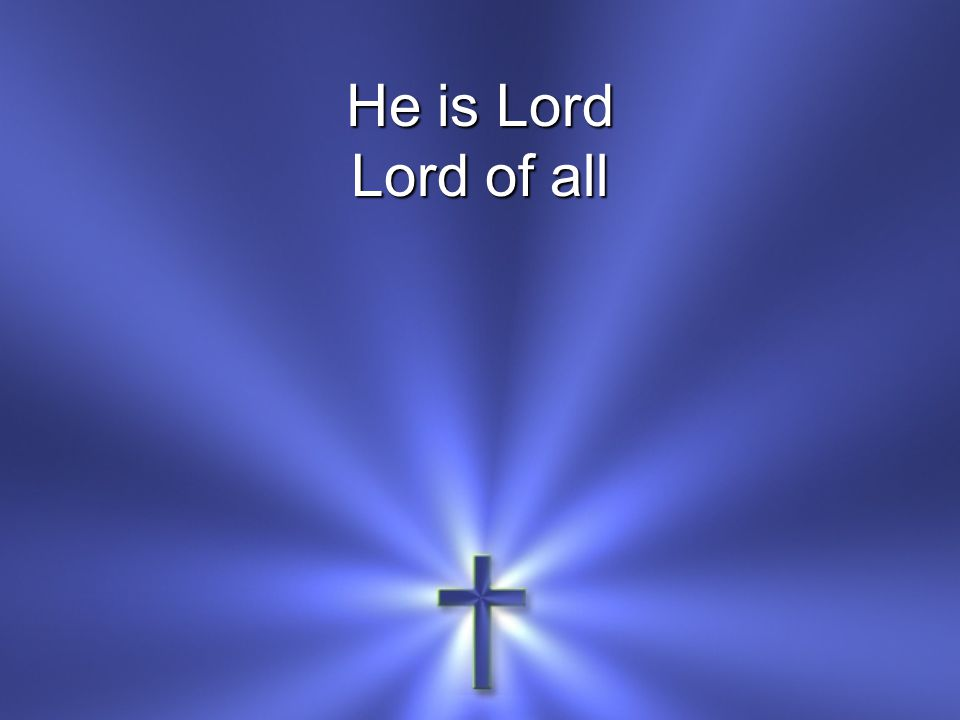 He is Lord Lord of all