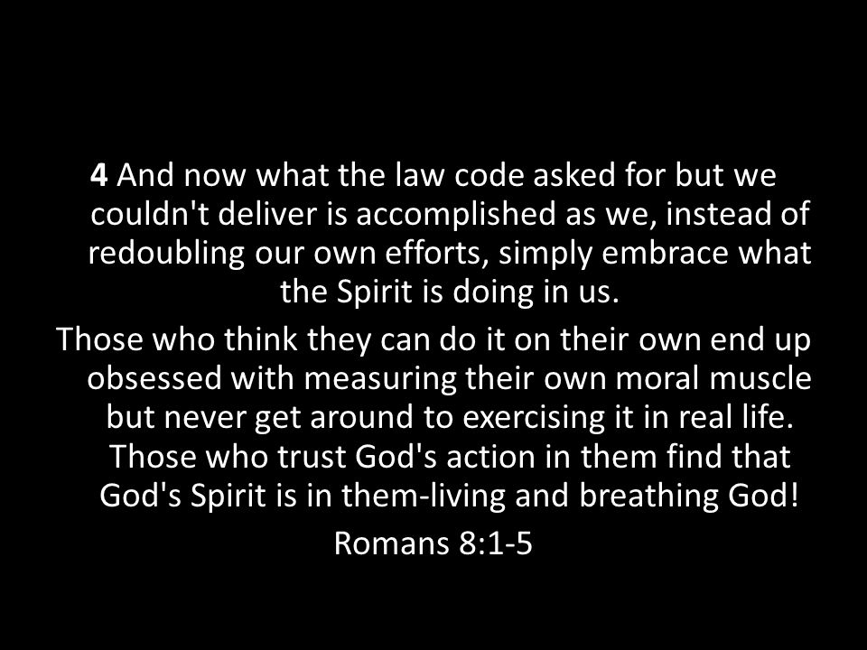 Romans 8:15-17 15 This resurrection life you received from God is not a timid, grave-tending life.