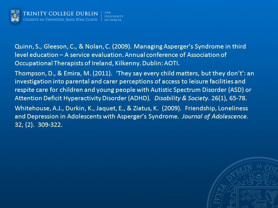 Quinn, S., Gleeson, C., & Nolan, C. (2009). Managing Asperger's Syndrome in third level education – A service evaluation. Annual conference of Associa