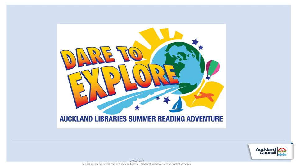 LIANZA 2014 Is it the destination or the journey? Dare to Explore – Auckland Libraries summer reading adventure