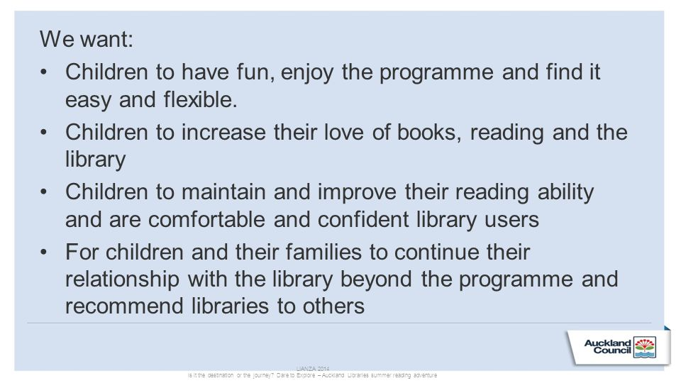 We want: Children to have fun, enjoy the programme and find it easy and flexible. Children to increase their love of books, reading and the library Ch
