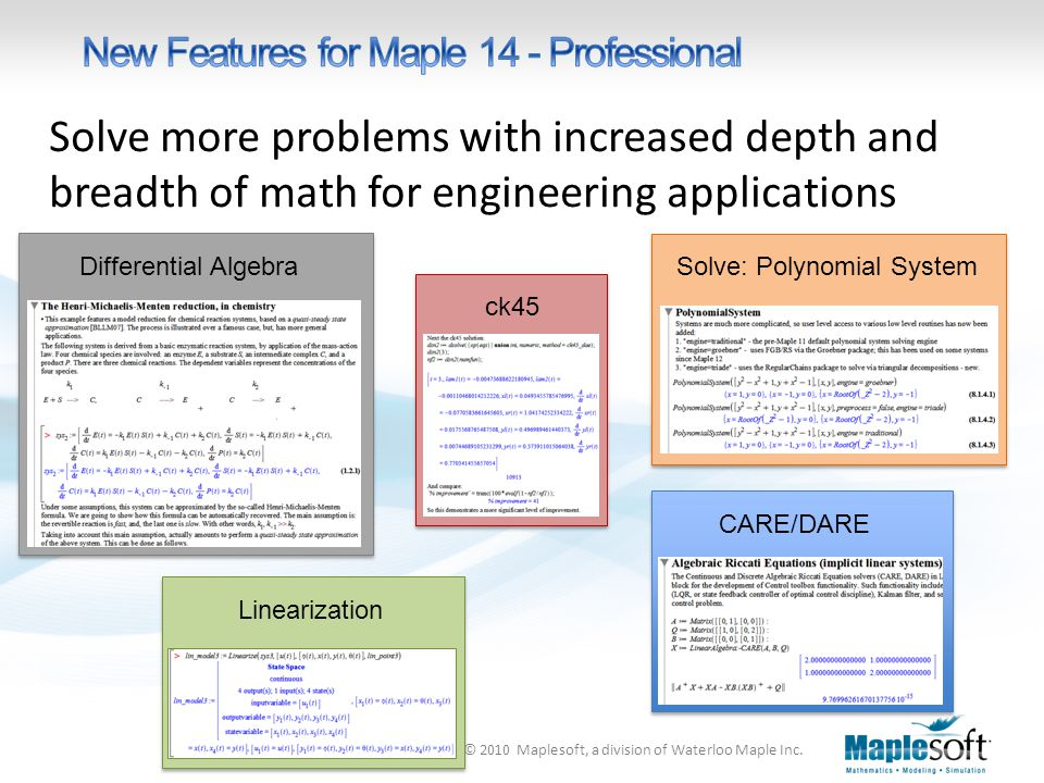 © 2010 Maplesoft, a division of Waterloo Maple Inc. Solve more problems with increased depth and breadth of math for engineering applications CARE/DAR