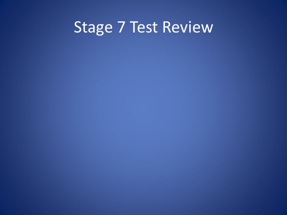 Stage 7 Test Review