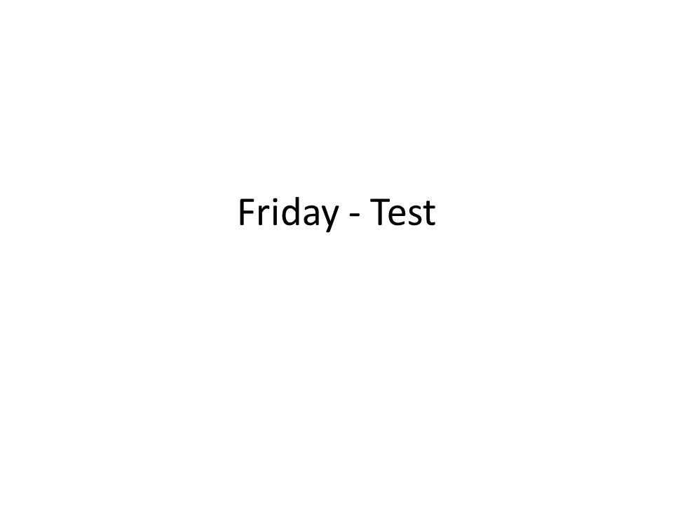 Friday - Test