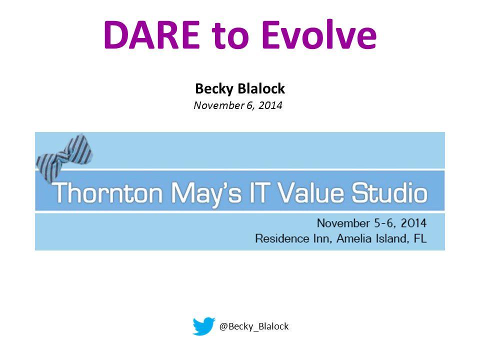 DARE to Evolve @Becky_Blalock Becky Blalock November 6, 2014