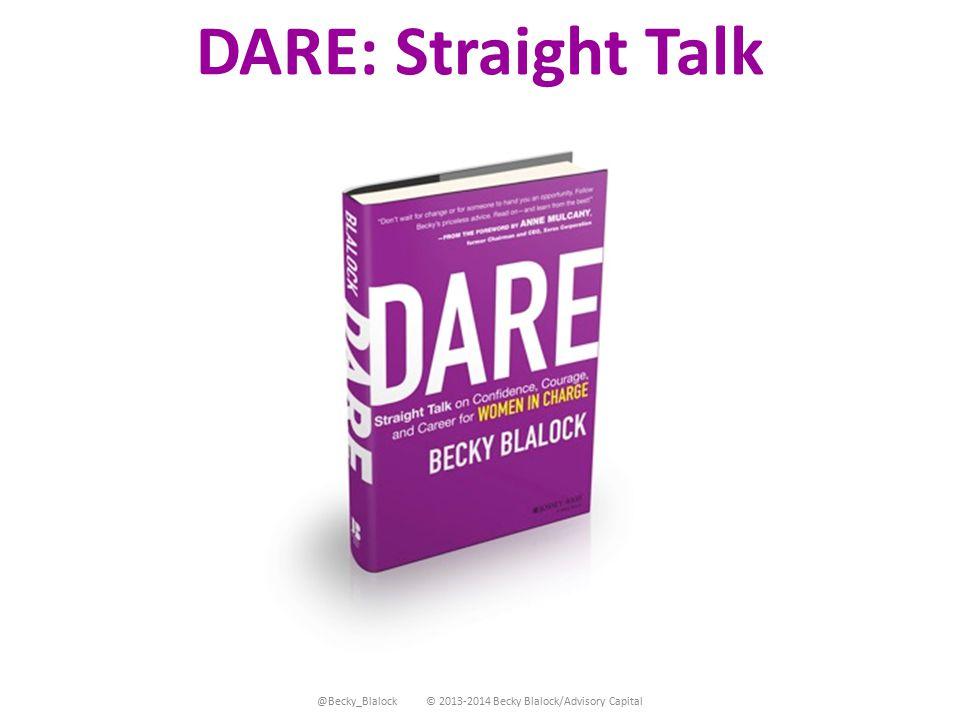 DARE: Straight Talk @Becky_Blalock © 2013-2014 Becky Blalock/Advisory Capital