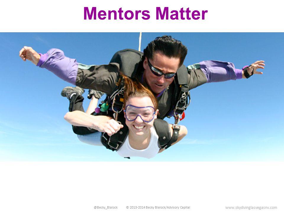 www.skydivinglasvegasnv.com Mentors Matter @Becky_Blalock © 2013-2014 Becky Blalock/Advisory Capital