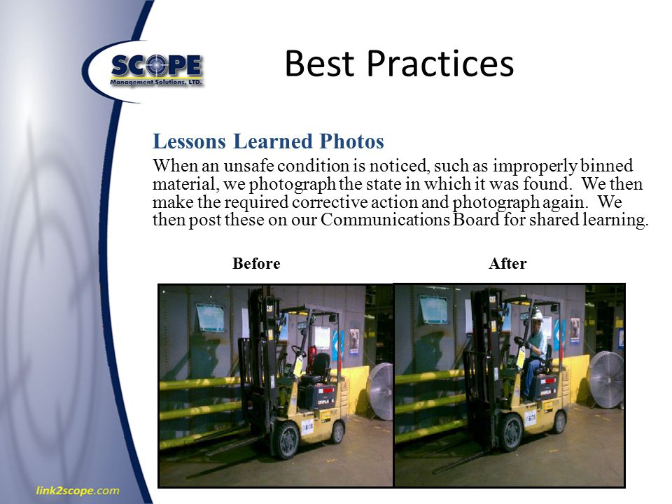 Best Practices Lessons Learned Photos When an unsafe condition is noticed, such as improperly binned material, we photograph the state in which it was found.