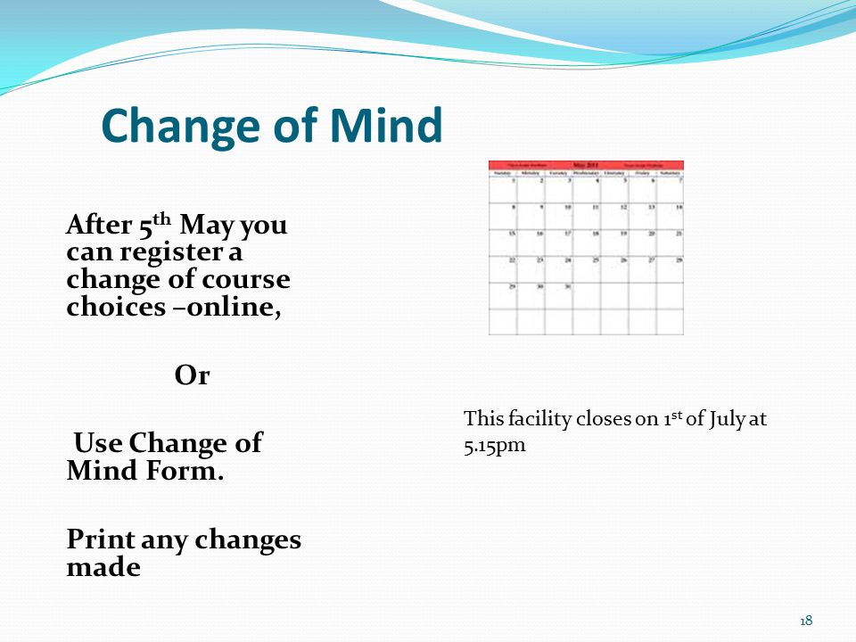 Change of Mind After 5 th May you can register a change of course choices –online, Or Use Change of Mind Form.
