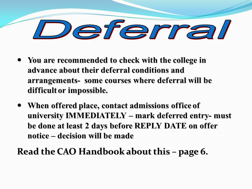 You are recommended to check with the college in advance about their deferral conditions and arrangements- some courses where deferral will be difficult or impossible.