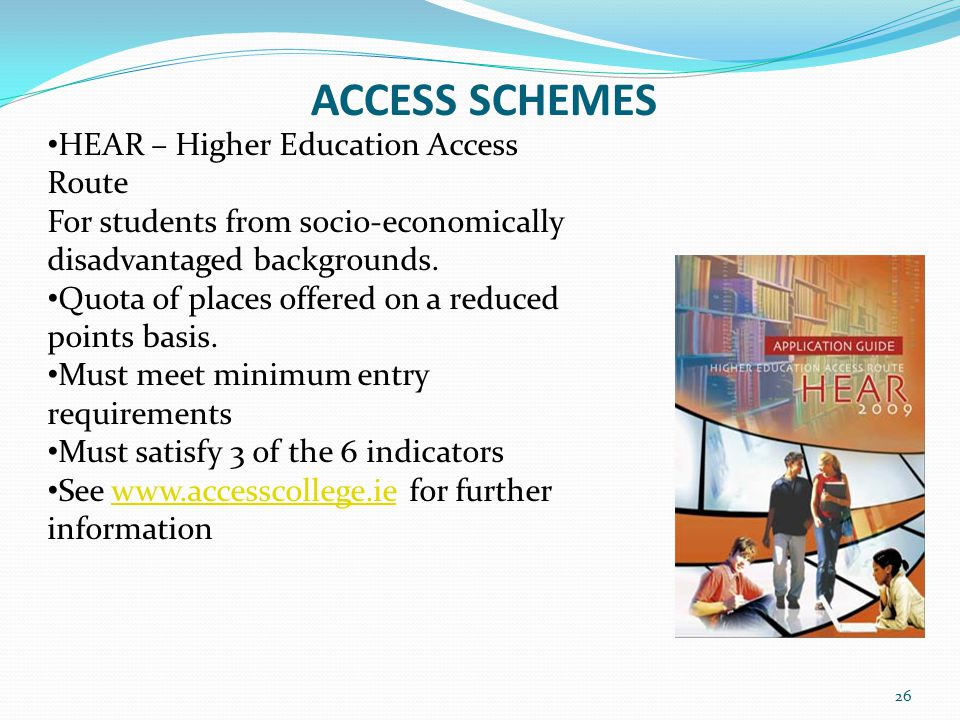 ACCESS SCHEMES 26 HEAR – Higher Education Access Route For students from socio-economically disadvantaged backgrounds.