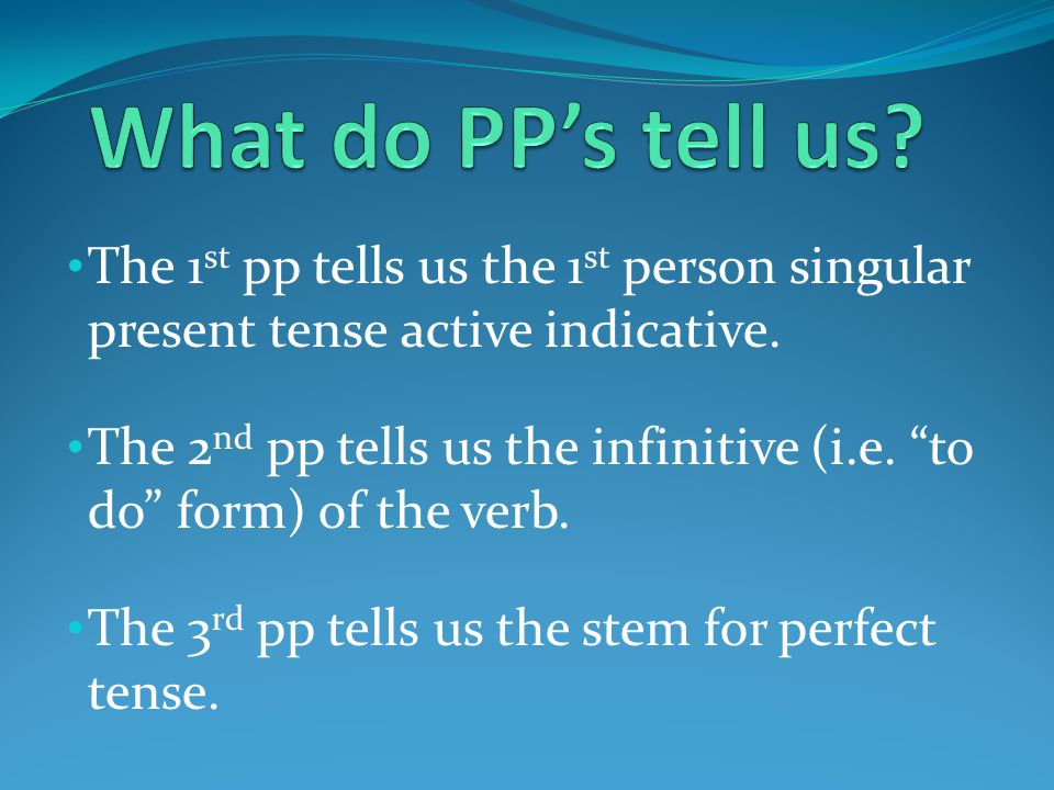 The 1 st pp tells us the 1 st person singular present tense active indicative.