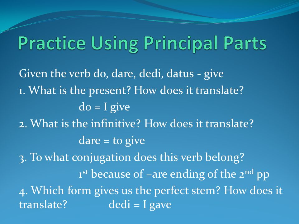 Given the verb do, dare, dedi, datus - give 1. What is the present.