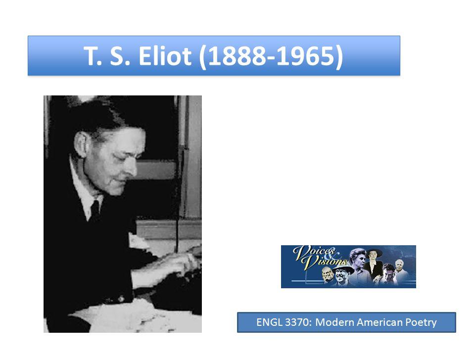 T. S. Eliot (1888-1965) ENGL 3370: Modern American Poetry