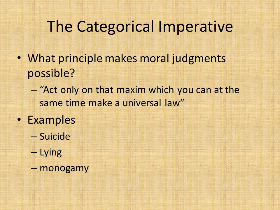 The Categorical Imperative What principle makes moral judgments possible.