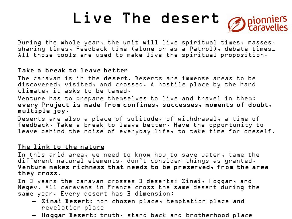 Live The desert During the whole year, the unit will live spiritual times, masses, sharing times, Feedback time (alone or as a Patrol), debate times…