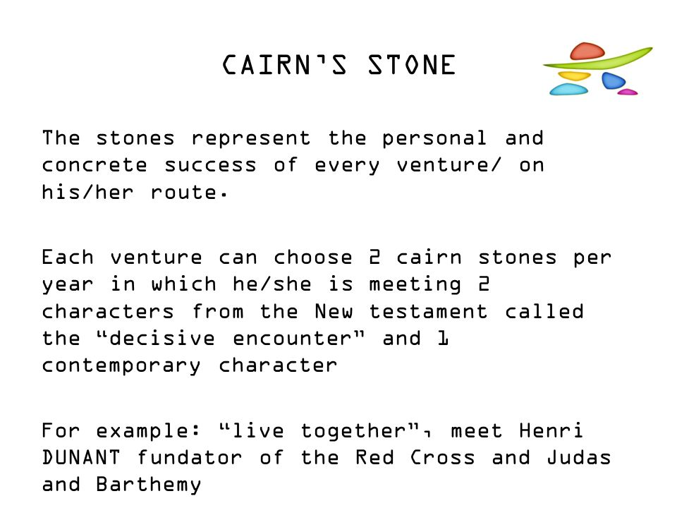 CAIRN'S STONE The stones represent the personal and concrete success of every venture/ on his/her route. Each venture can choose 2 cairn stones per ye