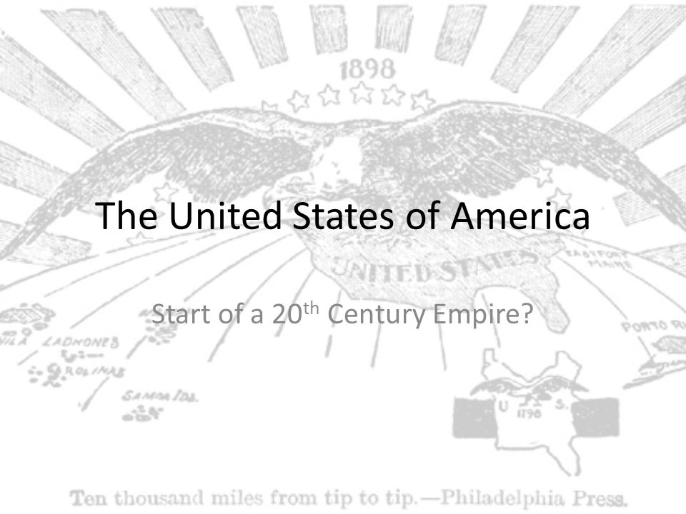 The United States of America Start of a 20 th Century Empire?