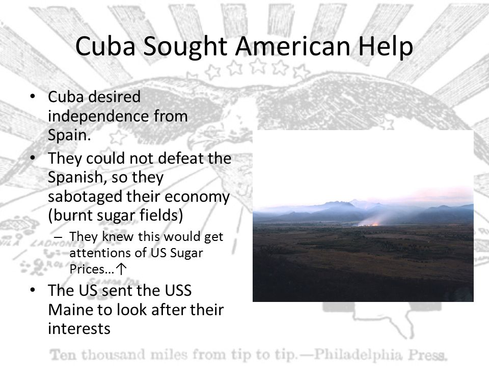 Cuba Sought American Help Cuba desired independence from Spain.