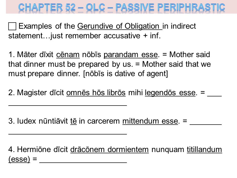  Examples of the Gerundive of Obligation in indirect statement…just remember accusative + inf.
