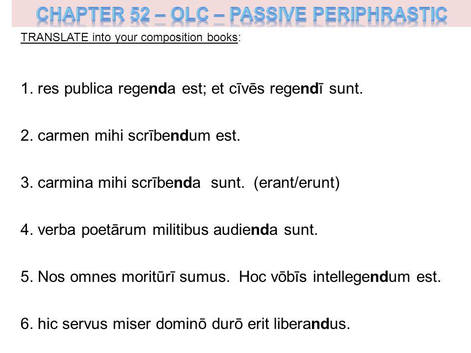 TRANSLATE into your composition books: 1. res publica regenda est; et cīvēs regendī sunt.