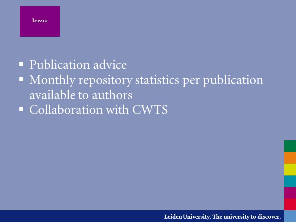 Leiden University. The university to discover. I MPACT  Publication advice  Monthly repository statistics per publication available to authors  Col