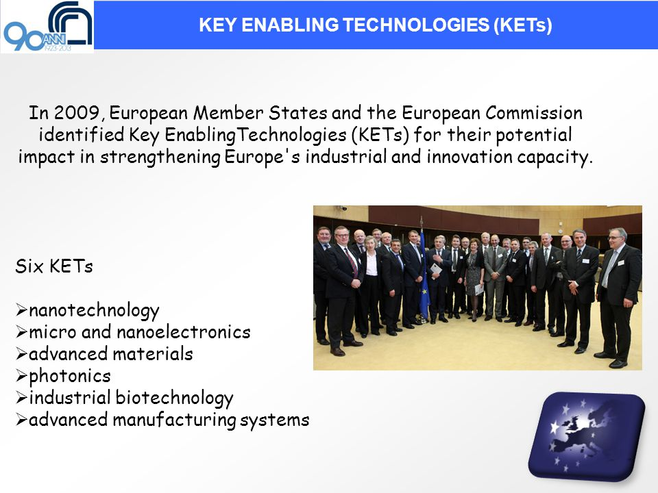 In 2009, European Member States and the European Commission identified Key EnablingTechnologies (KETs) for their potential impact in strengthening Europe s industrial and innovation capacity.