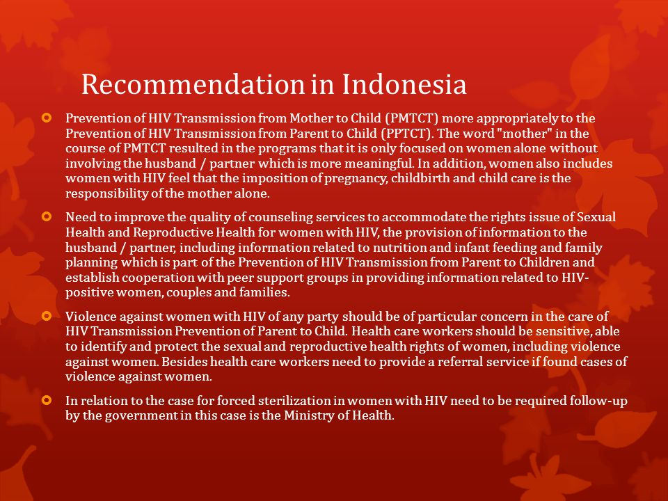 Recommendation in Indonesia  Prevention of HIV Transmission from Mother to Child (PMTCT) more appropriately to the Prevention of HIV Transmission from Parent to Child (PPTCT).