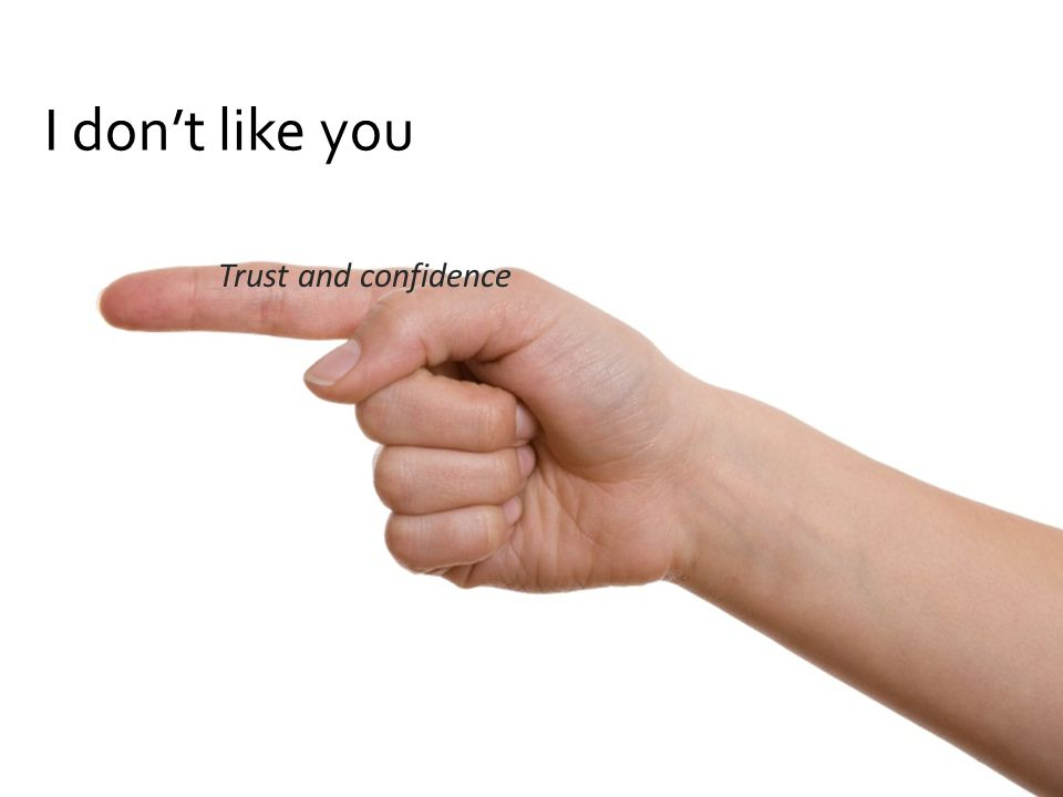 I don't like you Trust and confidence