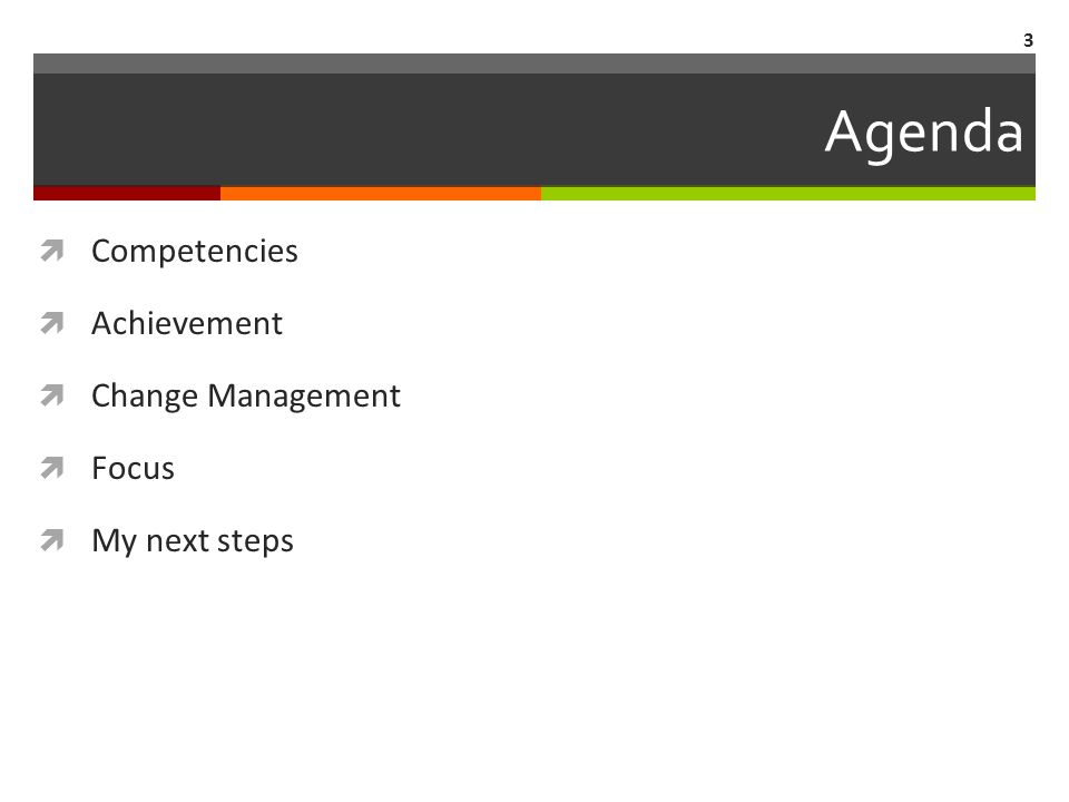 Agenda  Competencies  Achievement  Change Management  Focus  My next steps 3
