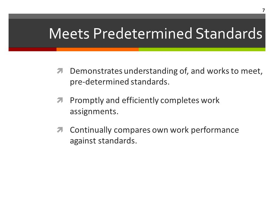 Meets Predetermined Standards  Demonstrates understanding of, and works to meet, pre-determined standards.  Promptly and efficiently completes work
