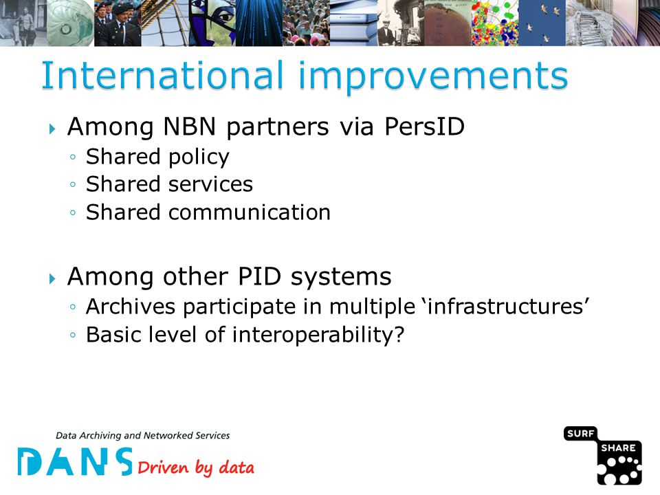  Among NBN partners via PersID ◦Shared policy ◦Shared services ◦Shared communication  Among other PID systems ◦Archives participate in multiple 'infrastructures' ◦Basic level of interoperability