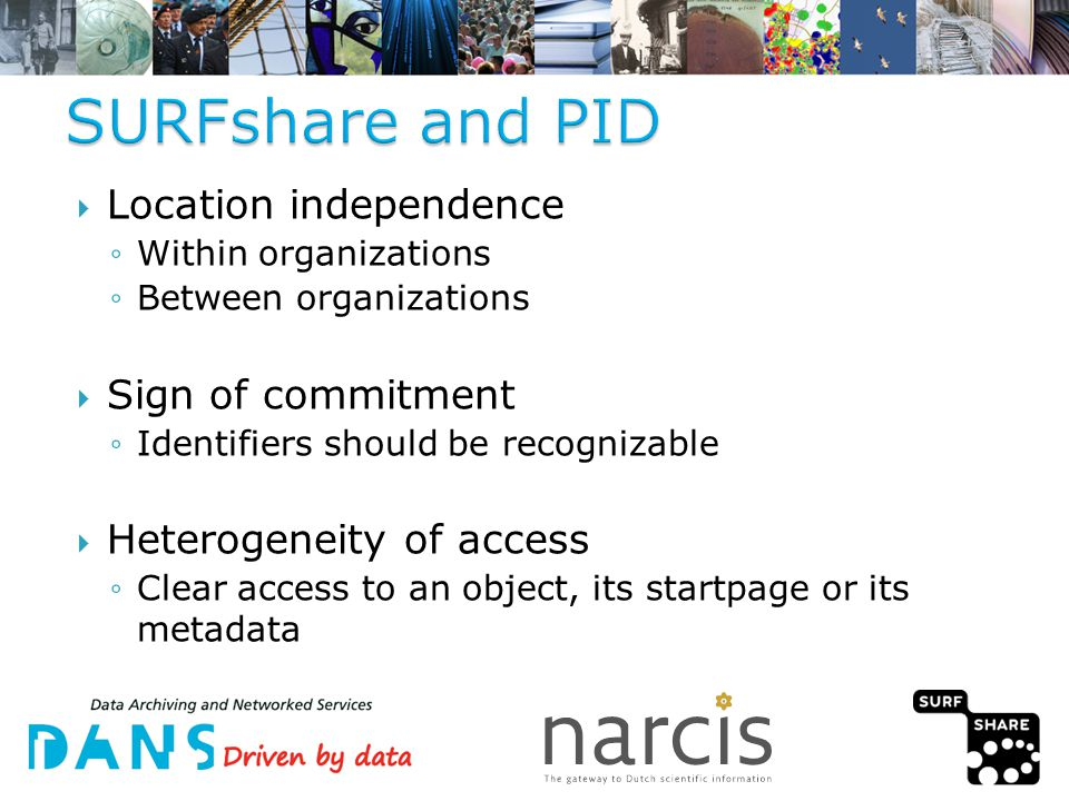  Location independence ◦Within organizations ◦Between organizations  Sign of commitment ◦Identifiers should be recognizable  Heterogeneity of access ◦Clear access to an object, its startpage or its metadata