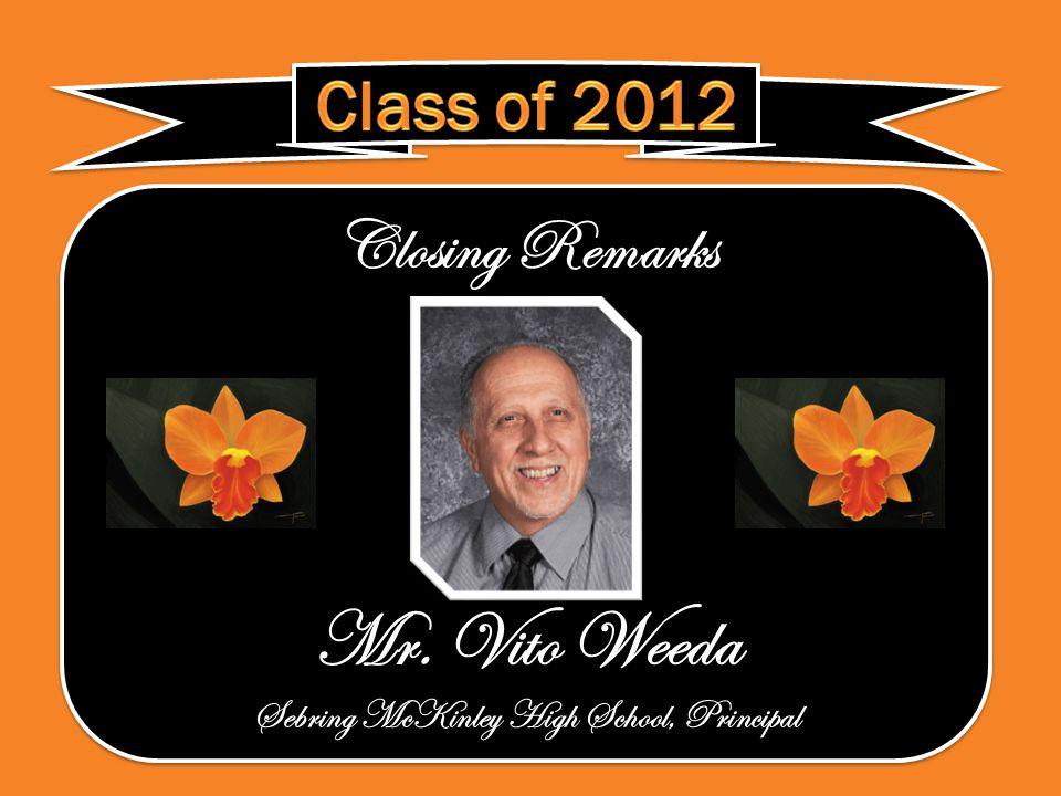 Closing Remarks Mr. Vito Weeda Sebring McKinley High School, Principal Closing Remarks Mr.