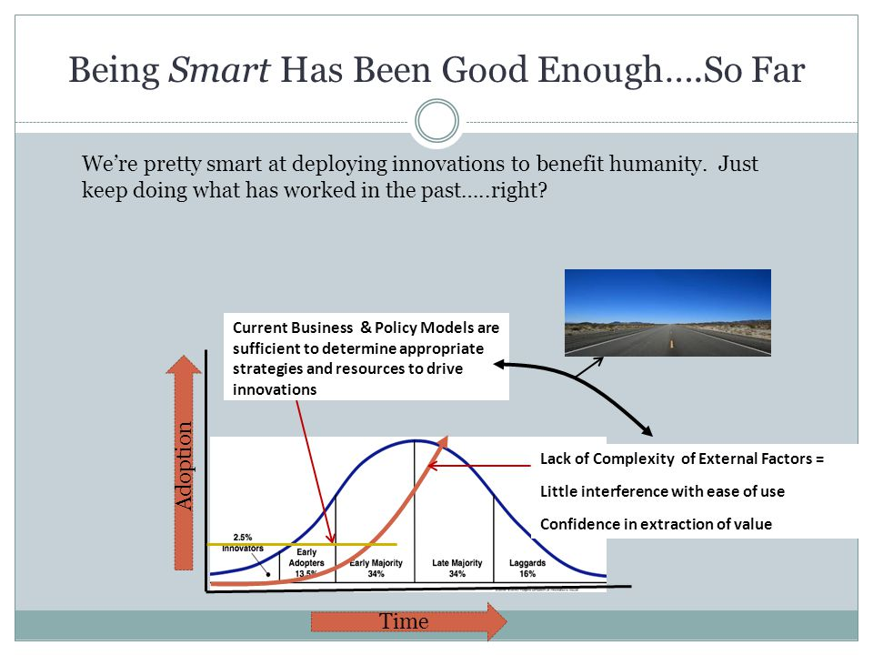 Being Smart Has Been Good Enough….So Far We're pretty smart at deploying innovations to benefit humanity.