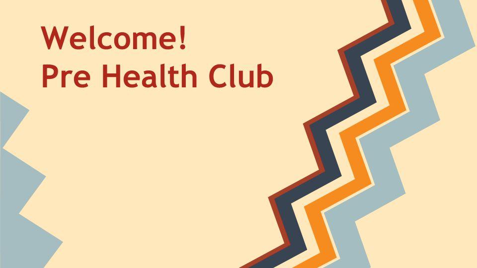 Welcome! Pre Health Club