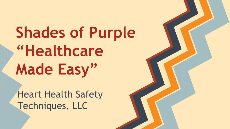 """Shades of Purple """"Healthcare Made Easy"""" Heart Health Safety Techniques, LLC"""