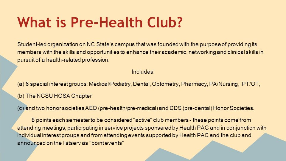 What is Pre-Health Club? Student-led organization on NC State's campus that was founded with the purpose of providing its members with the skills and