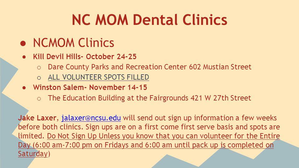 NC MOM Dental Clinics ● NCMOM Clinics ● Kill Devil Hills- October 24-25 o Dare County Parks and Recreation Center 602 Mustian Street o ALL VOLUNTEER S