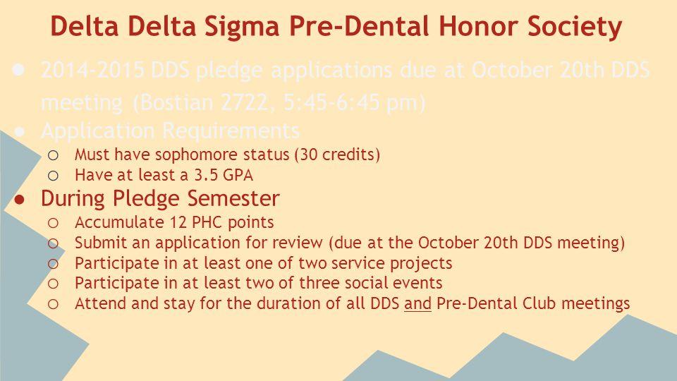 Delta Delta Sigma Pre-Dental Honor Society ● 2014-2015 DDS pledge applications due at October 20th DDS meeting (Bostian 2722, 5:45-6:45 pm) ● Applicat