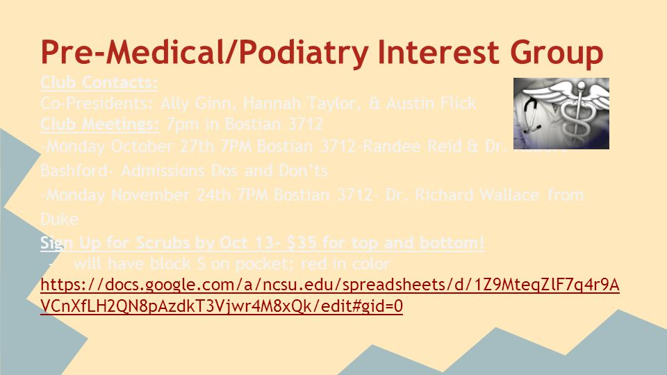 Pre-Medical/Podiatry Interest Group Club Contacts: Co-Presidents: Ally Ginn, Hannah Taylor, & Austin Flick Club Meetings: 7pm in Bostian 3712 -Monday