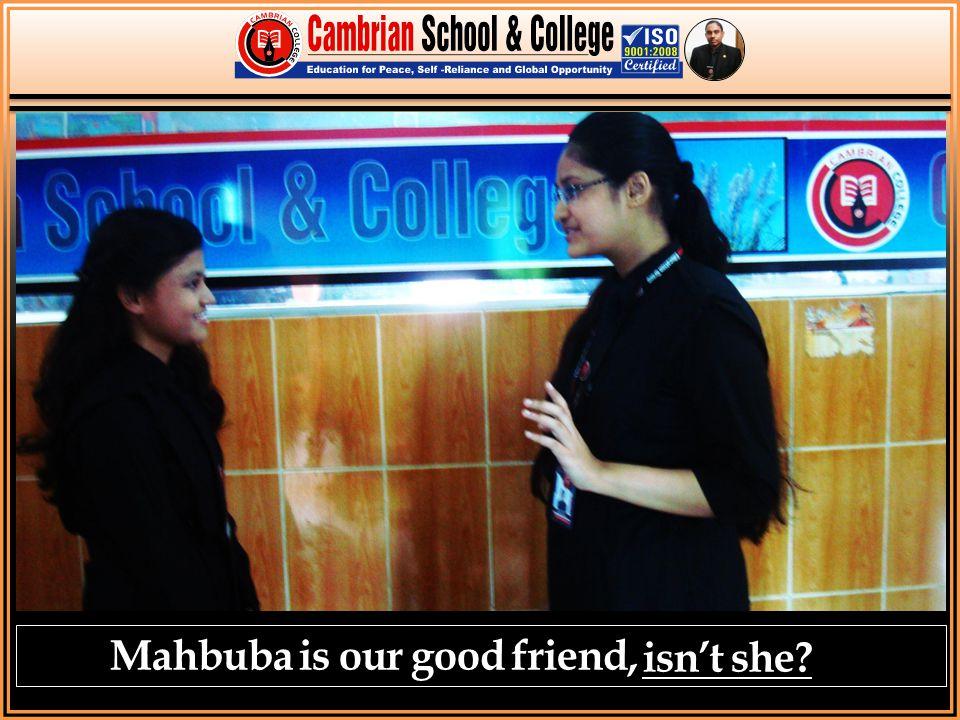 Mahbuba is our good friend, isn't she?