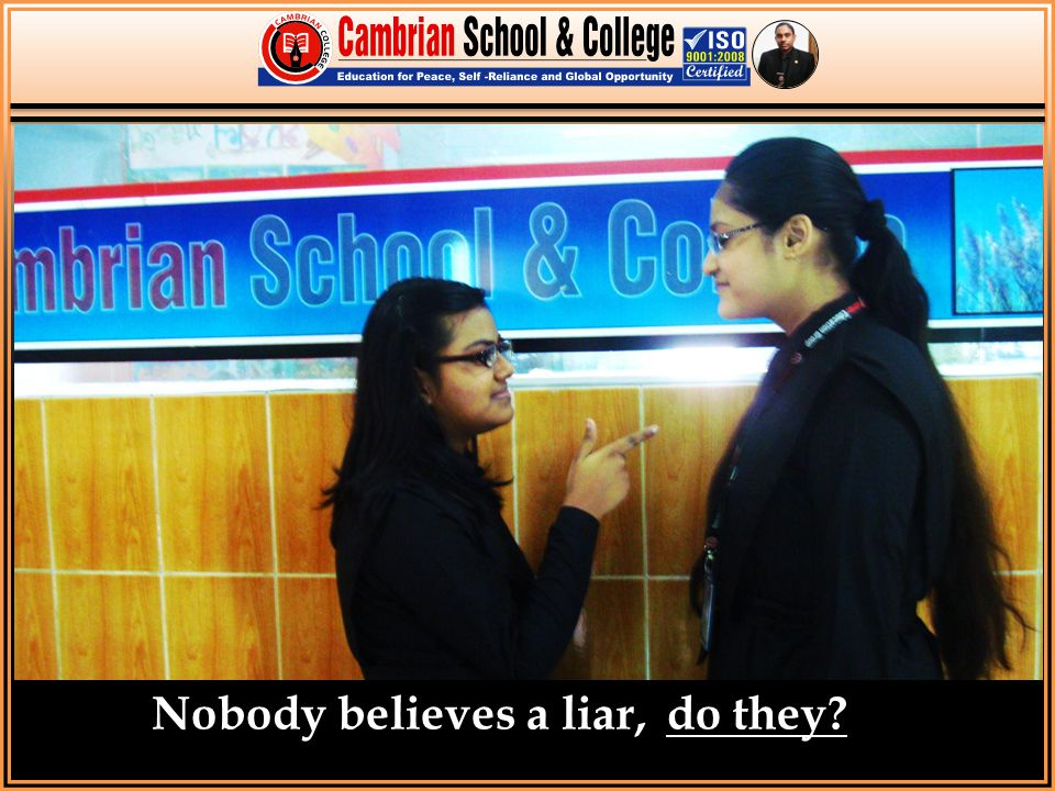 Nobody believes a liar,do they?
