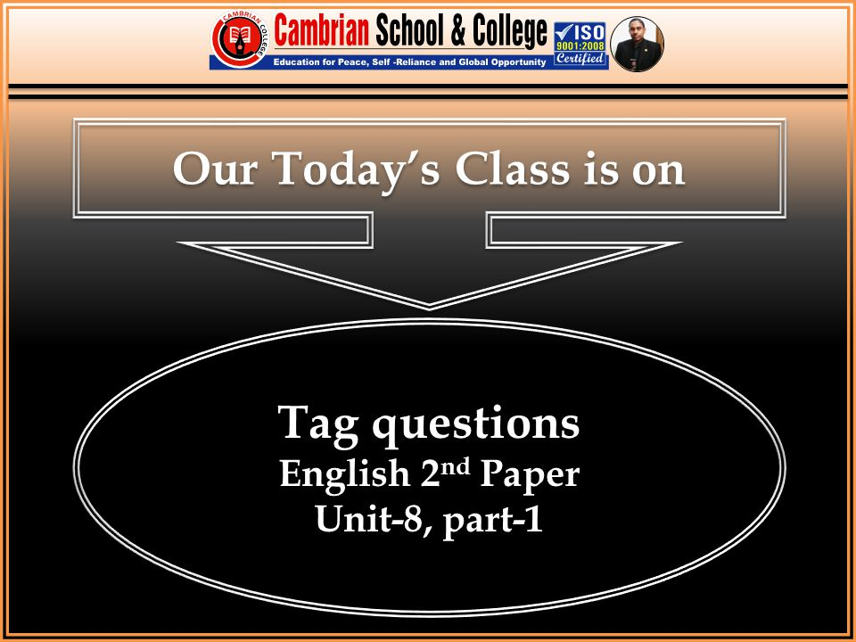 Our Today's Class is on Tag questions English 2 nd Paper Unit-8, part-1 Tag questions English 2 nd Paper Unit-8, part-1