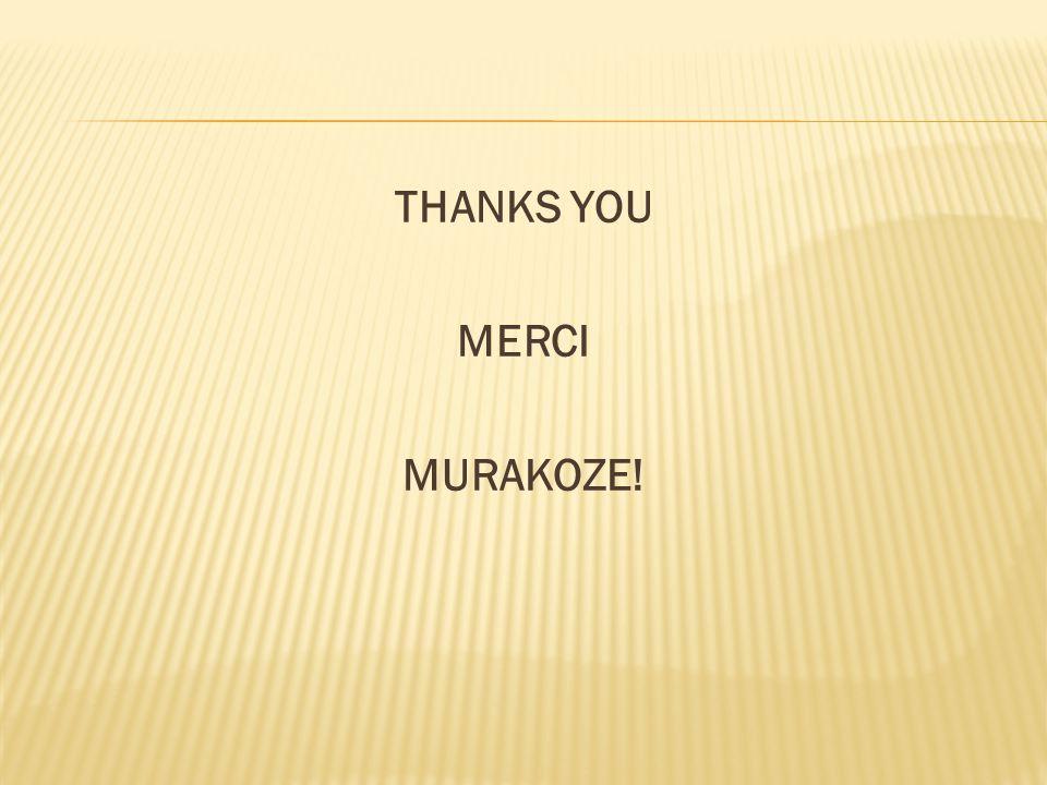 THANKS YOU MERCI MURAKOZE!