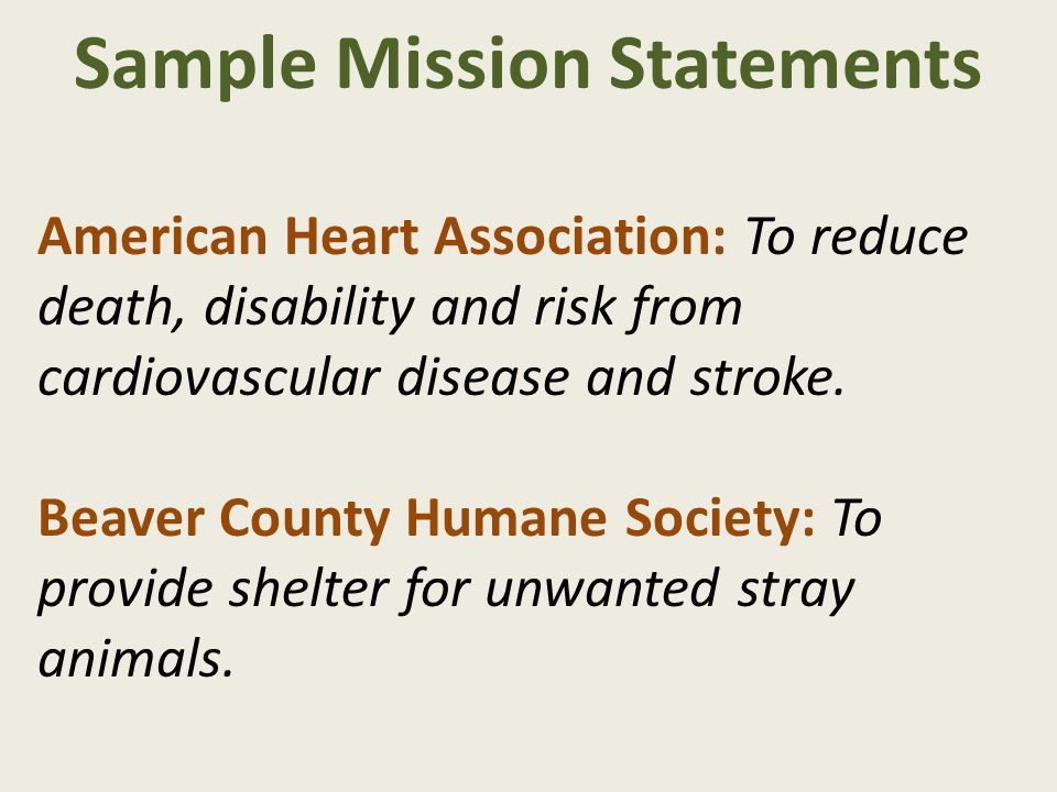 Sample Mission Statements American Heart Association: To reduce death, disability and risk from cardiovascular disease and stroke. Beaver County Human