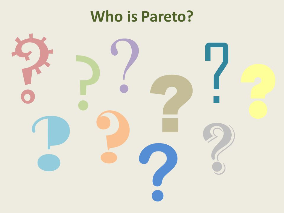 Who is Pareto? ? ? ? ? ? ? ? ? ? ?