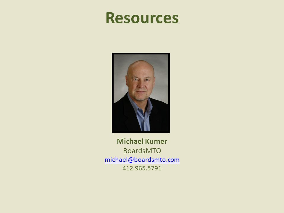 Resources Michael Kumer BoardsMTO michael@boardsmto.com 412.965.5791